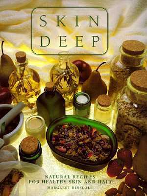 Skin Deep: Natural Recipes for Healthy Skin and Hair  by  Margaret Dinsdale