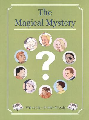 The Magical Mystery  by  Shirley Woods