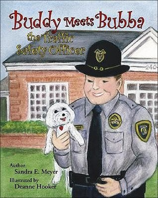 Buddy Meets Bubba the Traffic Safety Officer Sandra E. Meyer