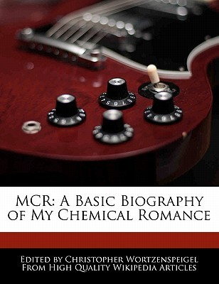 McR: A Basic Biography of My Chemical Romance  by  Christopher Wortzenspeigel