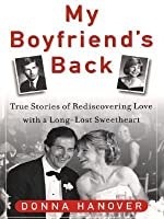 My Boyfriend's Back: True Stories of Rediscovering Love with a Long-Lost Sweetheart