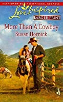 More Than A Cowboy (Larger Print Love Inspired #474)