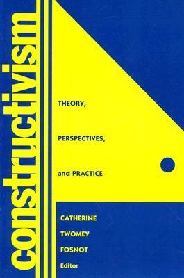 Constructivism: Theory, Perspectives, And Practice  by  Catherine Twomey Fosnot