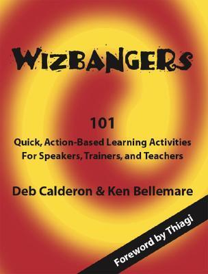 Wizbangers, 101 Quick Action Based Learning Activities for Speakers, Trainer and Teachers  by  Deb Calderon