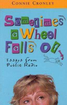 Sometimes a Wheel Falls Off: Essays from Public Radio Connie Cronley