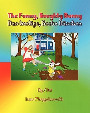 The Funny, Naughty Bunny: A Bilingual Book in English and German  by  Irene Wreggelsworth