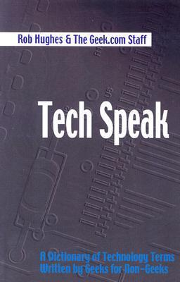 Tech Speak: A Dictionary Of Technology Terms Written By Geeks For Non Geeks Rob Hughes