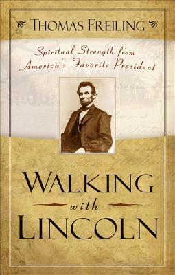 Walking with Lincoln: Spiritual Strength from Americas Favorite President  by  Thomas Freiling