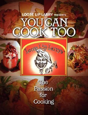 Loose Lip Larry Presents: You Can Cook Too Larry B., Sr. Speights
