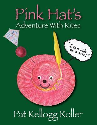 Pink Hats Adventure with Kites  by  Pat Kellogg Roller