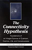 The Connectivity Hypothesis: Foundations of an Integral Science of Quantum, Cosmos, Life, and Consciousness