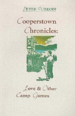 Cooperstown Chronicles: Love & Other Camp Games  by  Peter M. Rutkoff