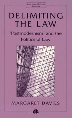 Delimiting the Law: Postmodernism and the Politics of Law  by  Margaret Davies