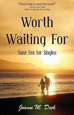 Worth Waiting For: Sane Sex For Singles Joanne M. Deck
