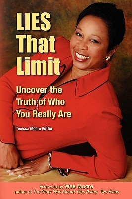 Lies That Limit: Uncover the Truth of Who You Really Are  by  Teressa Moore Griffin