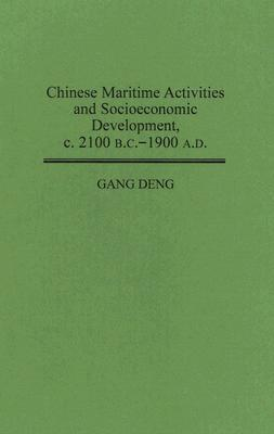 Chinese Maritime Activities And Socioeconomic Development, C. 2100 B. C. 1900 A. D  by  Gang Deng