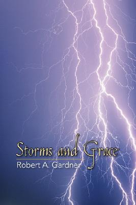 Storms and Grace Robert A. Gardner