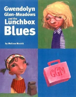 Gwendolyn Glen-Meadows and the Lunchbox Blues Melissa Musick