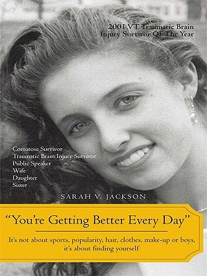 Youre Getting Better Every Day: Its Not about Sports, Popularity, Hair, Clothes, Make-Up or Boys, Its about Finding Yourself  by  Sarah Victoria Jackson