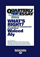 Quarterly Essay: What's Right? the Future of Conservatism in Australia