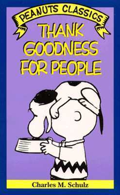 Thank Goodness For People  by  Charles M. Schulz