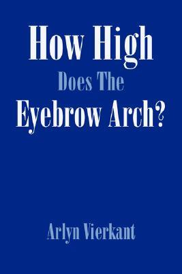 How High Does the Eyebrow Arch?  by  Arlyn Vierkant