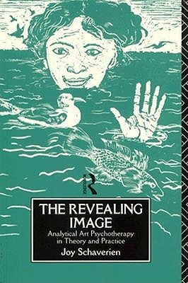 The Revealing Image: Analytical Art Psychotherapy in Theory and Practice Joy Schaverien