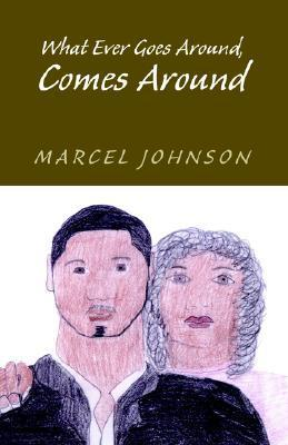 What Ever Goes Around , Comes Around  by  Marcel Johnson