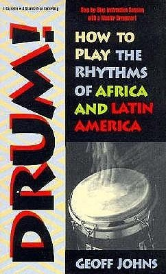 Drum!: How to Play the Rhythms of Africa and Latin America  by  Geoff  Johns
