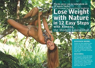 Lose Weight With Nature: In 12 Easy Steps with Ximena, the Modern Cavewoman Ximena Gonzalez