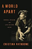 A World Apart: Women, Prison, and Life Behind Bars
