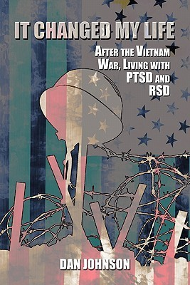 It Changed My Life: After the Vietnam War, Living with Ptsd and Rsd  by  Dan Johnson
