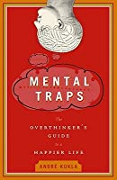 Mental Traps: The Overthinker's Guide to a Happier Life