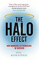 The Halo Effect: How Managers Let Themselves Be Deceived. Phil Rosenzweig