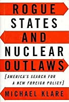 Rogue States and Nuclear Outlaws: America's Search for a New Foreign Policy
