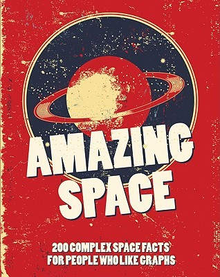 Amazing Space: 200 Complex Space Facts for People Who Like Graphs NICOTEXT Nicotext