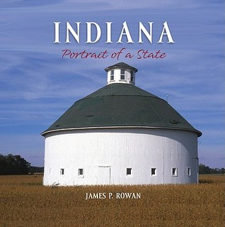 Indiana: Portrait of a State  by  James P Rowan