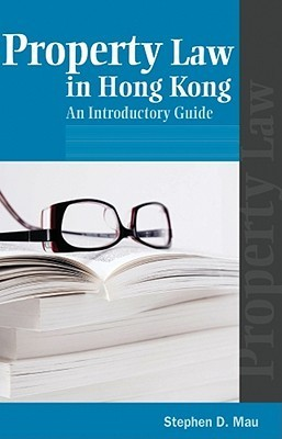 Property Law in Hong Kong: An Introductory Guide  by  Stephen D. Mau