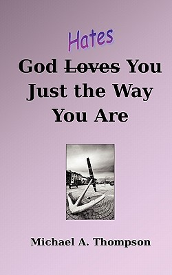 God Hates You Just the Way You Are Michael A. Thompson