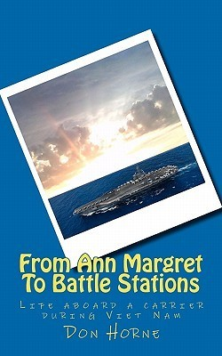From Ann Margret to Battle Stations: Life Aboard a Carrier During Viet Nam  by  Mr. Don Horne