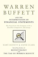 Warren Buffett And The Interpretation Of Financial Statements: The Search For The Company With A Durable Competitive Advantage. By Mary Buffett, David