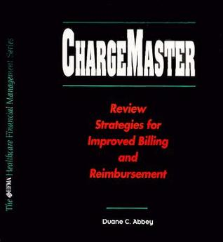Charge Master: Review Strategies For Improved Billing And Reimbursement  by  Duane C. Abbey