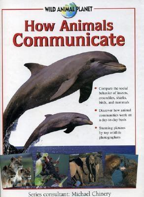 How Animals Communicate: Wild Animal Planet  by  Michael Chinery