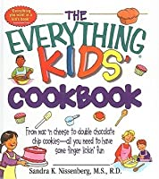 The Everything Kid's Cookbook: From Mac'n Cheese to Double Chocolate Chip Cookies - 90 Recipes to Have Some Finger-Lickin' Fun