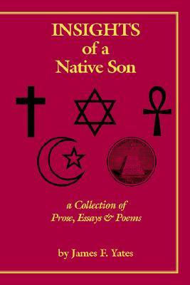 Insights of a Native Son: A Collection of Prose, Essays & Poems  by  James F. Yates