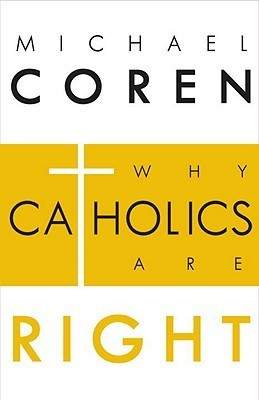 Why Catholics Are Right  by  Michael Coren