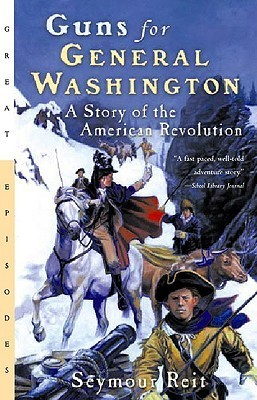 Guns For General Washington: A Story Of The American Revolution (Odyssey/Great Episodes Book)  by  Seymour Reit