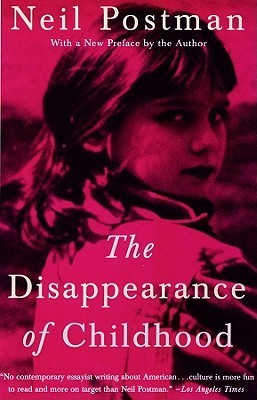 Disappearance of Childhood  by  Neil Postman