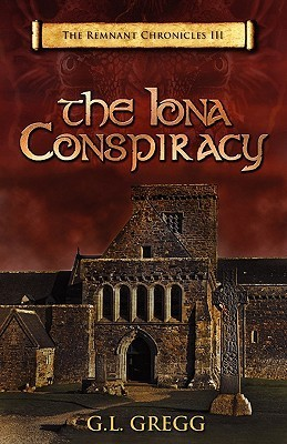 The Iona Conspiracy: The Remnant Chronicles  by  G. L. Gregg