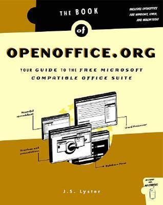 The Book of Openoffice.Org: Your Guide to the Free Microsoft Compatible Office Suite J S Lyster